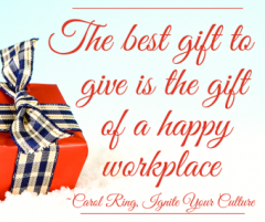 "Carol Ring Quote: ""The Best Gift to Give is the Gift of a Happier Workplace"""