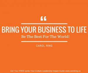 """""""Bring Your Business to Life -- Be The Best for the World! Carol Ring, Corporate Culture Speaker"""